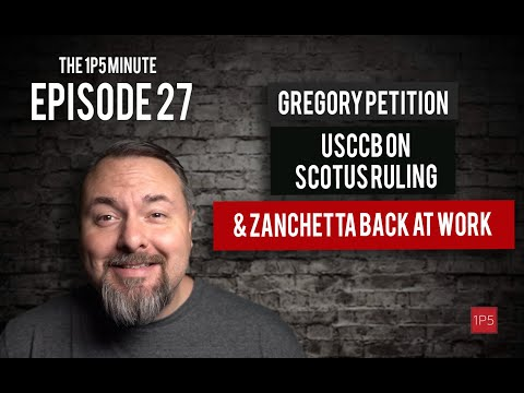 1P5 Minute #27 - Gregory Petition, USCCB on Scotus Ruling, & Zanchetta Back At Work