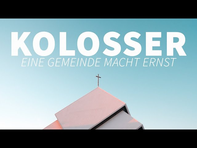 Kolosser - Eine Gemeinde macht ernst - Teil 6