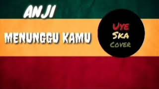 (  MENUNGGU KAMU )REGGAE SKA version