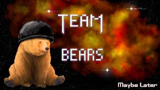 Team Bears - Maybe Later