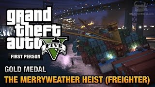 GTA 5 - Mission #30 - The Merryweather Heist (Freighter) [First Person Gold Medal Guide - PS4]