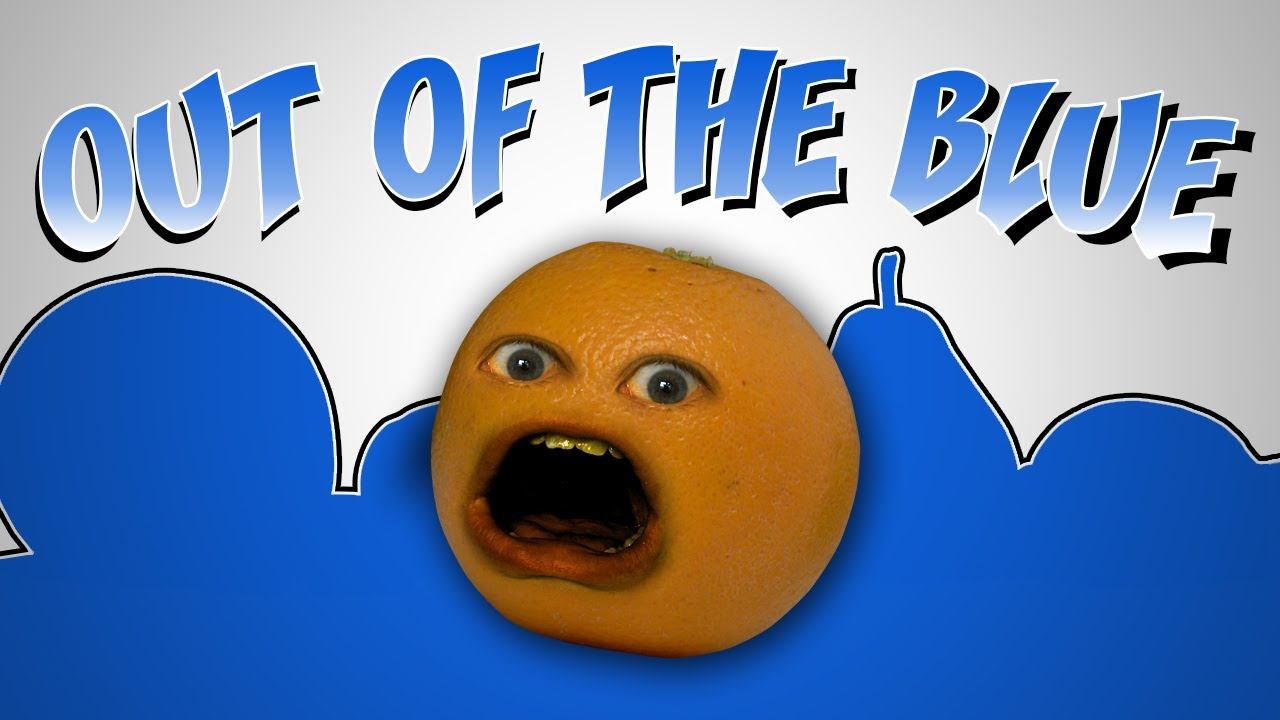 annoying orange out of the blue youtube. Black Bedroom Furniture Sets. Home Design Ideas
