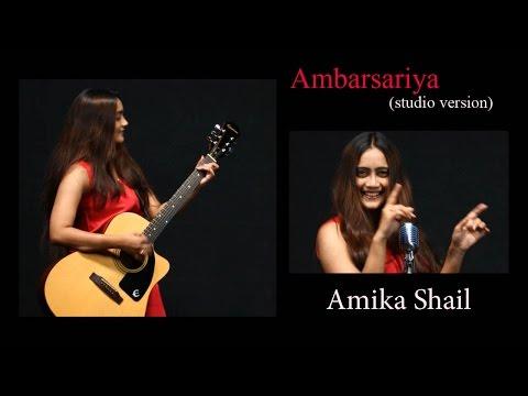 Ambarsariya   Studio Version - (Full Song)   Cover   Amika Shail