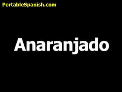 Spanish Word For Orange Is Anaranjado Youtube
