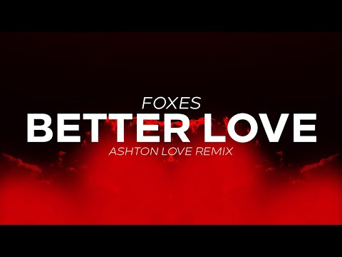 Foxes - Better Love (Ashton Love Remix)