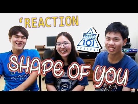 《ไทย Reaction》PRODUCE 101 season2 - Shape of You  | Sahaidok (สหายดอก)