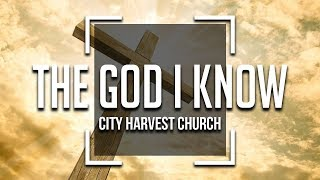 City Harvest Church - The God I Know [Lyrics]