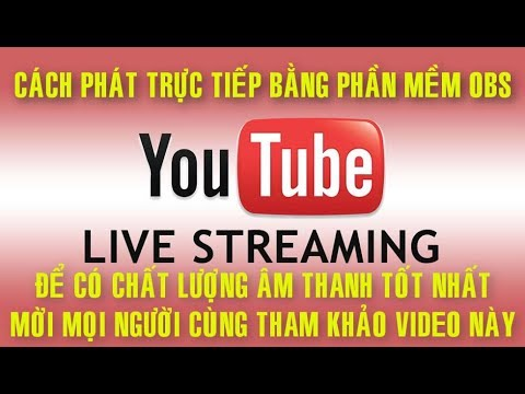 Cách Phát Trực Tiếp Youtube, Bằng OBS, Livestream, Để Có Chất Lượng Âm Thanh Tốt Nhất ✔