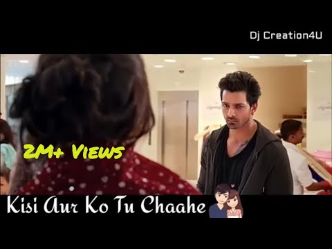 Kisi Aur ko Tu Chaahe😔-Lyrical | Bewajah(Sanam Teri Kasam) Whatsapp Status Video | Dj Creation4U