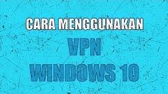 Cara Menggunakan VPN Windows 10 !! - Bahasa Indonesia