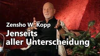 Zen-Meister Zensho W. Kopp 'Jenseits aller Unterscheidung'