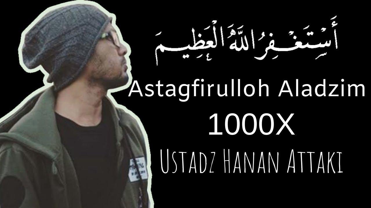 Download Astagfirullahaladzim 1000x - Ustadz Hanan Attaki