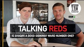 Is Shaqiri A Good Signing? Can Ward Become Number One? | TALKING REDS
