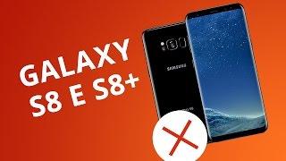 5 motivos para você NÃO comprar o Samsung Galaxy S8 e S8+