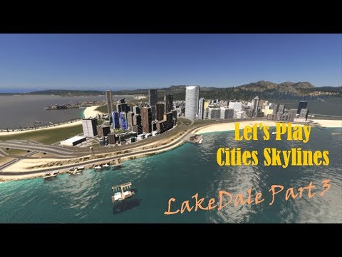 Let's Play Cities Skylines: Lakedale part 3.