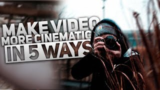 5 Way to INSTANTLY make your Video More Cinematic
