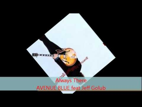 Avenue Blue - ALWAYS THERE feat Jeff Golub