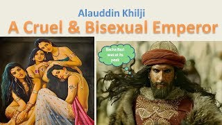 [Hindi] Alauddin Khilji – A Cruel & Bisexual Emperor | Real story of Padmavati movie