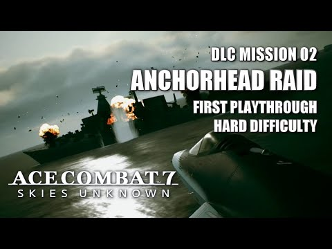 SP Mission 02: Anchorhead Raid (First Playthrough) - Ace Combat 7: Skies Unknown DLC