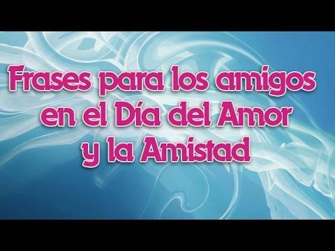 Frases Para Los Amigos En El Dia Del Amor Y La Amistad Youtube