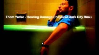 Thom Yorke   Hearing Damage IndySoul Dark City Remix