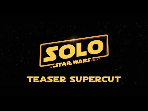 Solo, a Star Wars trailer fan SUPERCUT extended teaser