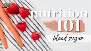 BLOOD SUGAR: THE BASICS   Nutrition 101 Ep. 3