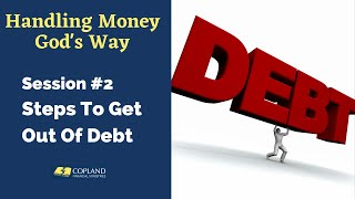 Handling Money God's Way - Steps To Get Out Of Debt - 2 of 3