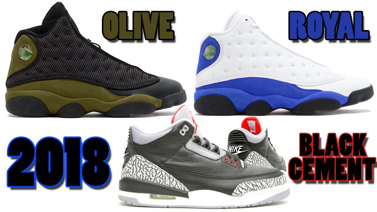 2018 AIR JORDAN 13 RELEASES, Air Jordan 3 OG BLACK CEMENT FEBRUARY 2018 and  More