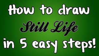 How to draw Still Life... in 5 easy steps!