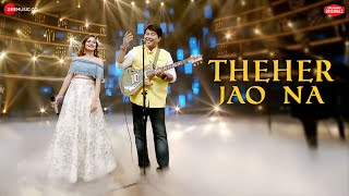 Theher Jao Na | #ZeeMusicOriginals | Jeet Gannguli & Aakanksha Sharma |Rashmi Virag|Aditya Dev