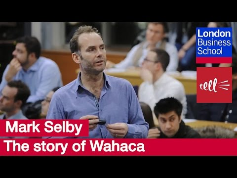 Mark Selby: The story of Wahaca | London Business School