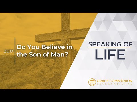 Speaking Of Life 2017 | Do You Believe in the Son of Man?