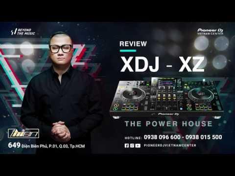 REVIEW PIONEER XDJ-XZ cùng với DJ THIỆN HÍ