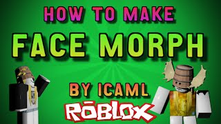 How to Make a Face Morph on ROBLOX