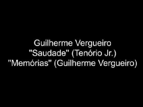 Guilherme Vergueiro  Saudade   Tenório Jr  +  Memórias   G Vergueiro