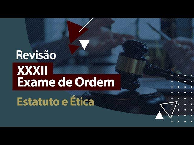 XXXII Exame de Ordem - Revisão - Estatuto e Ética