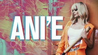 ANi E Only You Official Music Video