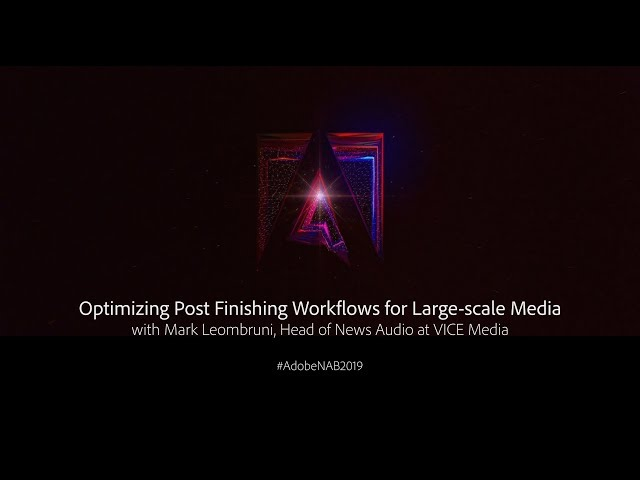 Optimizing Post Finishing Workflows for Large-Scale Media | Adobe Creative Cloud