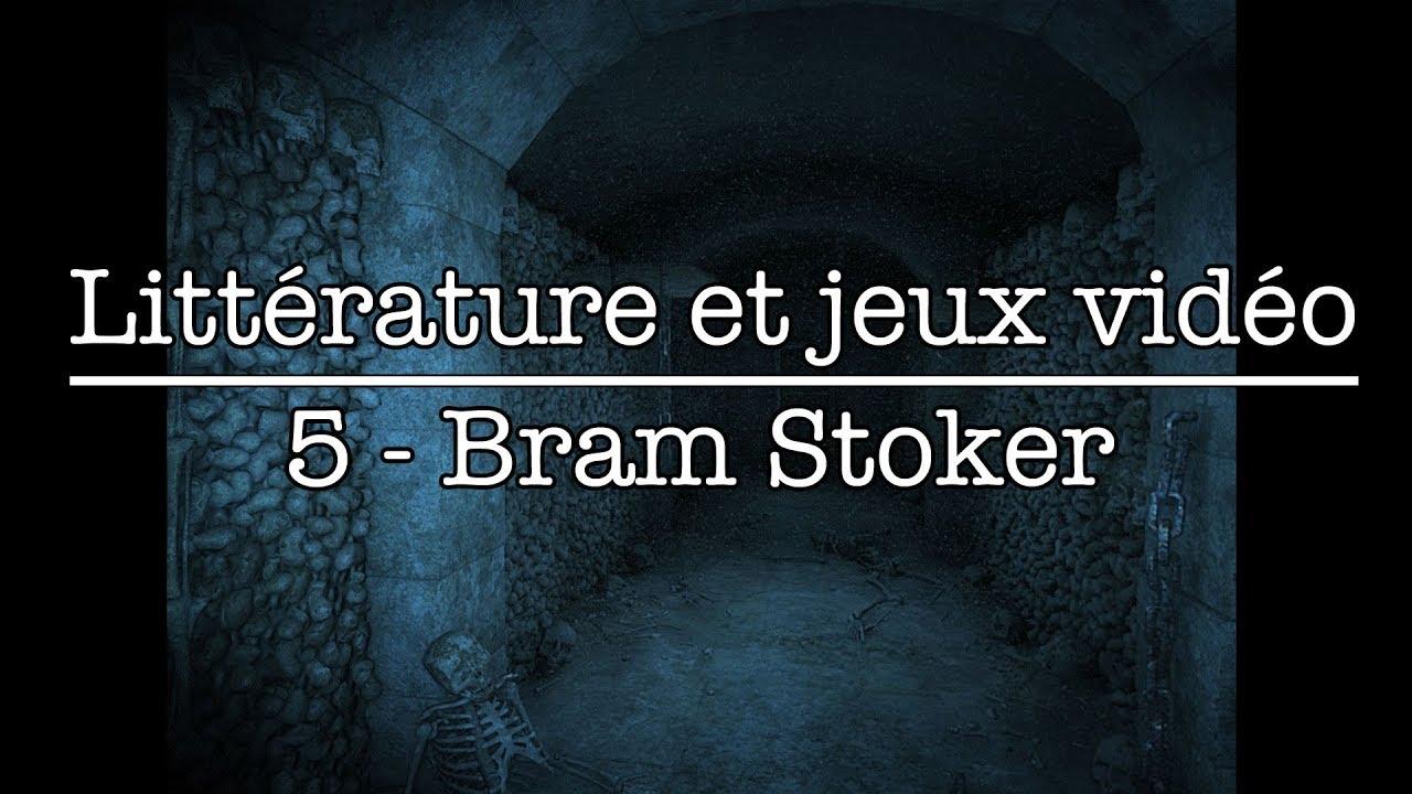 Littérature et jeux vidéo - N°5 - Bram Stoker