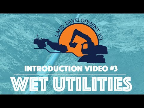 Land Development 101 - Introduction Video #3 (Wet Utilities)