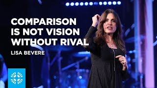 Comparison is not Vision without Rival   Lisa Bevere