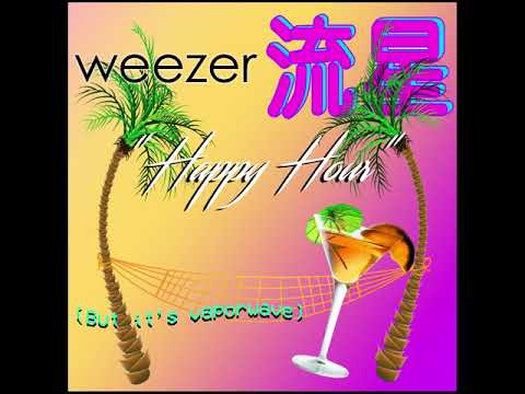 Weezer - Happy Hour (Vaporwave Remix) [Unofficial Audio]