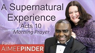 A SUPERNATURAL EXPERIENCE - ACTS 10 - MORNING PRAYER | PASTOR AIMEE PINDER