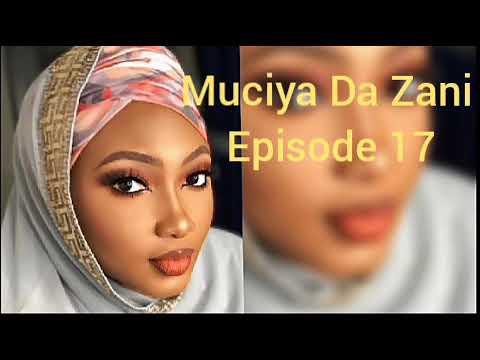 Muciya Da Zani Episode 17 Labarin Soyayya Ta Rashin Gata Me Narkar Da Zuciya Gami Da Sa Kuka