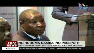 Kenyans who do not register for NIIMS will not acquire a passport