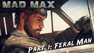 Mad Max - Walkthrough Gameplay - Feral Man - Episode 1 - PC Ultra Graphics