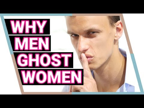 Why Men Ghost Women (NEW for 2019!)