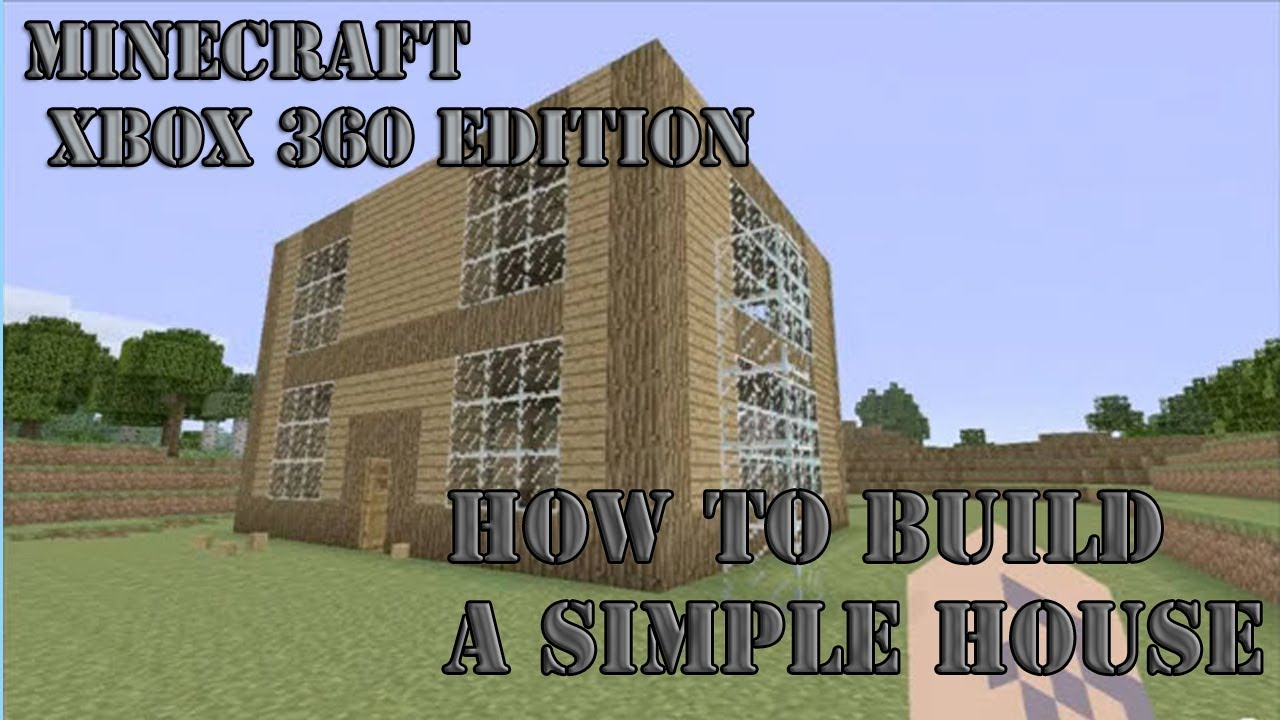 how to build a simple house - minecraft xbox 360 edition - youtube