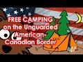 FREE camping on the Unguarded American Canadian Border